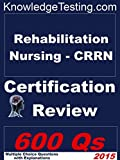 Rehabilitation Nursing (CRRN) Review (Certification in Rehabilitation Nursing Book 1)