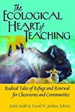 img - for The Ecological Heart of Teaching: Radical Tales of Refuge and Renewal for Classrooms and Communities (Counterpoints) book / textbook / text book