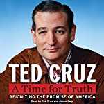 A Time for Truth: Reigniting the Miracle of America | Ted Cruz