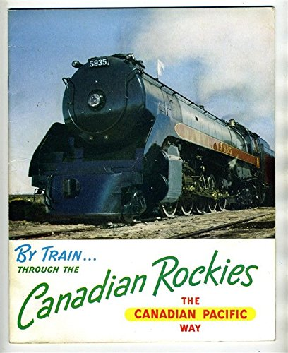 By Train Through the Canadian Rockies Booklet The Canadian Pacific Way 1952