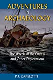 """PJ Capelotti, """"Adventures in Archaeology: The Wreck of the Orca II and Other Explorations"""" (U Florida Press, 2018)"""