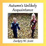 Autumn's Unlikely Acquaintance, Zackery W. Scott, 1462652425