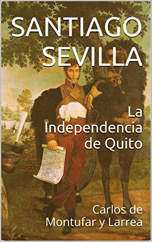 Descargar Libro La Independencia De Quito: Carlos De Montufar Y Larrea Santiago Sevilla