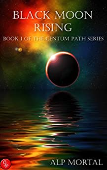 Black Moon Rising: Book One of The Centum Path Series by [Mortal, Alp]