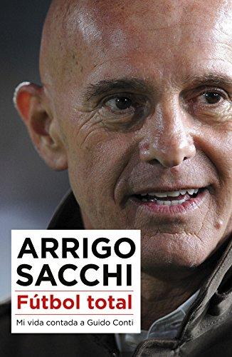 Descargar Libro Fútbol Total: Mi Vida Contada A Guido Conti Arrigo Sacchi