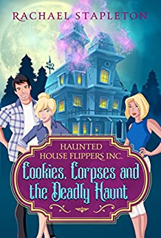 Cookies, Corpses & the Deadly Haunt (Haunted House Flippers Inc.) by [Stapleton, Rachael]