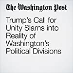 Trump's Call for Unity Slams into Reality of Washington's Political Divisions | Karen Tumulty,Philip Rucker,Elise Viebeck