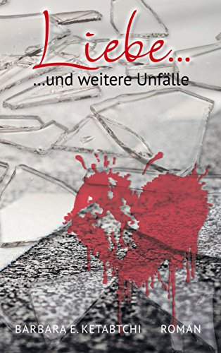 Liebe... ...und weitere Unfälle (German Edition)