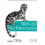 Web 2.0 Architectures: What Entrepreneurs and Information Architects Need to Know