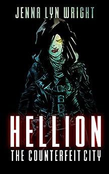 Hellion: The Counterfeit City (Hellion, Book 1) by [Wright, Jenna Lyn]