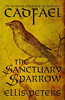The Sanctuary Sparrow (The Chronicles of Brother Cadfael Book 7) by [Peters, Ellis]