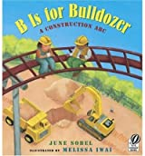 B Is for Bulldozer: A Construction ABC [ B IS FOR BULLDOZER: A CONSTRUCTION ABC ] by Sobel, June (Author) May-01-2006 [ Paperback ]