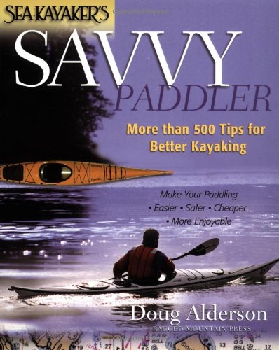 Sea Kayaker's Savvy Paddler: More than 500 Tips - More Sports Equipment