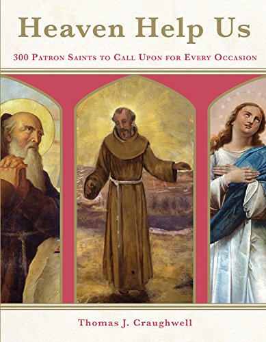 Heaven Help Us: 300 Patron Saints to Call Upon for Every Occasion (St Teresa Of Avila Patron Saint Of)