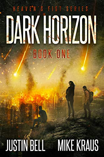 Dark Horizon: Book 1 in the Thrilling Post-Apocalyptic Survival Series: (Heaven's Fist - Book 1) by [Bell, Justin, Kraus, Mike]