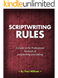 Scriptwriting Rules: A guide to the professional methods of scriptwriting and editing