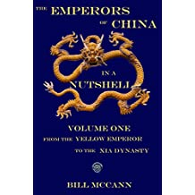 The Emperors of China in a Nutshell: Volume 1: From the Yellow emperor to the Xia Dynasty