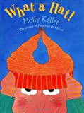 What a Hat!, Holly Keller, 0060514809