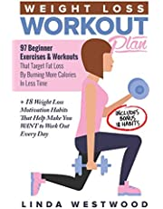 Weight Loss Workout Plan: 97 Beginner Exercises & Workouts That Target Fat Loss By Burning More Calories In Less Time + 18 Weight Loss Motivation Habits That Help Make You WANT to Work Out Every Day
