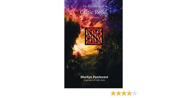 Amazon The Mastery Of Celtic Reiki A Workbook Ebook Martyn