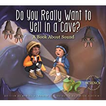 Do You Really Want to Yell in a Cave?: A Book about Sound