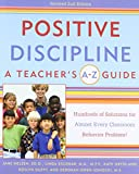 img - for Positive Discipline: A Teacher's A-Z Guide, Revised 2nd Edition: Hundreds of Solutions for Every Possible Classroom Behavior Problem book / textbook / text book