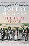 Front cover for the book The Fatal Shore by Robert Hughes