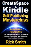 Createspace & Kindle Self-Publishing Masterclass: The Step-By-Step Author's Guide to Writing, Publishing, and Marketing Your Books On Amazon