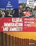 img - for Illegal Immigration and Amnesty: Open Borders and National Security (In the News (Paperback)) book / textbook / text book