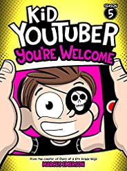 Kid Youtuber 5: You're Welcome (a hilarious adventure for children ages 9-12): From the Creator of Diary o