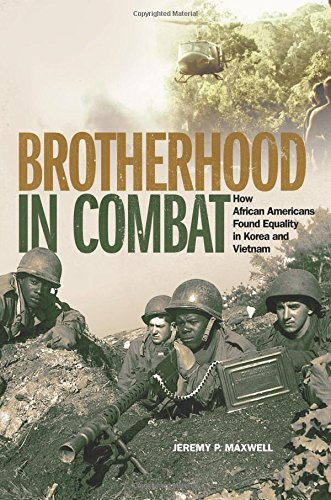 Download Brotherhood in Combat: How African Americans Found Equality in Korea and Vietnam PDF