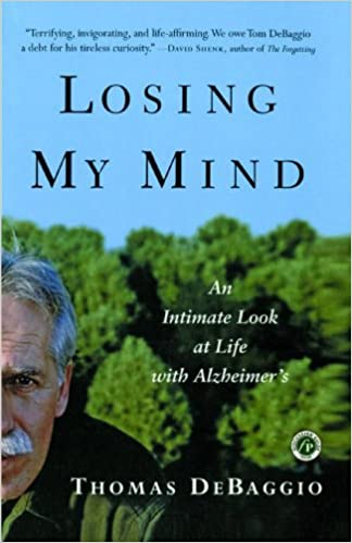 Download bestseller books Losing My Mind: An Intimate Look at Life with Alzheimer's by Thomas DeBaggio FB2