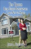 Ten Truths Real Estate Professionals Care Not to Share, John L. Stauffer, 1605633968