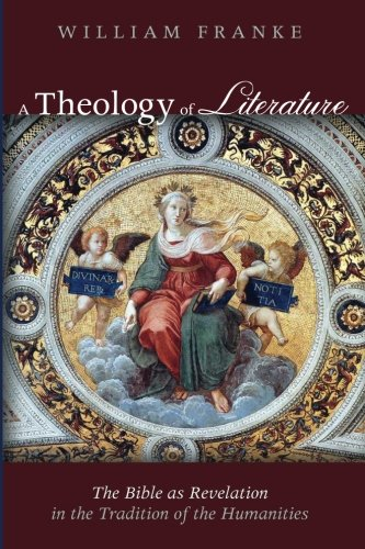 A Theology of Literature: The Bible as Revelation in the Tradition of the Humanities