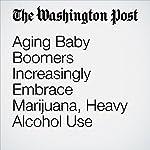 Aging Baby Boomers Increasingly Embrace Marijuana, Heavy Alcohol Use | Christopher Ingraham