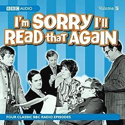 I'm Sorry I'll Read That Again: Volume Five