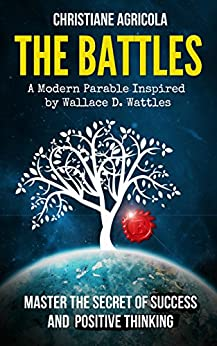 The Battles: Master The Secret of Success and Positive Thinking by [Agricola, Christiane]