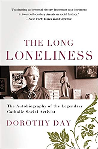 407b6a4c893 Amazon.com: The Long Loneliness: The Autobiography of the Legendary Catholic  Social Activist (9780060617516): Dorothy Day: Books