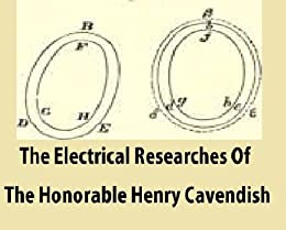 The Electrical Researches of The Honorable Henry Cavendish , Written Between 1771 and 1781