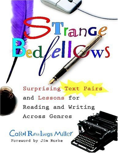 By Carol Rawlings Miller - Strange Bedfellows: Surprising Text Pairs and Lessons for Reading and Writing Across Genres