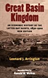 Great Basin Kingdom : An Economic History of the Latter-Day Saints, 1830-1900, Arrington, Leonard J. and Walker, Ronald W., 0252072839