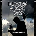 Drawing a Dark Way: A Fantasy Adventure: The Lost Lands of Rymadoon Audiobook by Scott William Carter Narrated by Brian Ufen