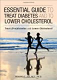 Essential Guide to Treat Diabetes and to Lower Cholesterol, Howard T. Joe, 1625100140