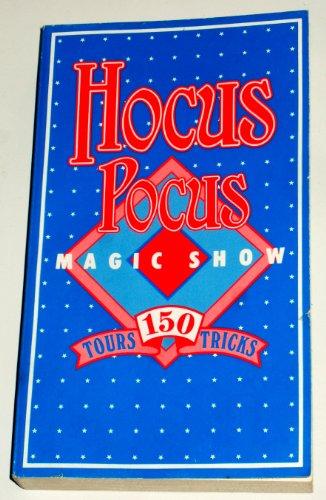 Hocus Pocus Magic Show: 150 Tricks (Pocus Hocus Magic)
