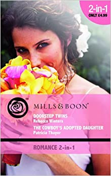 Doorstep Twins / The Cowboy 39:s Adopted Daughter: Doorstep Twins / The Cowboy 39:s Adopted Daughter (Mills amp: Boon Romance)