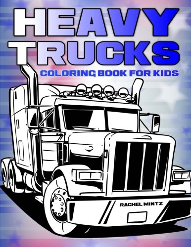 Heavy Trucks - Coloring Book For Kids: 45 Images of Semi ...