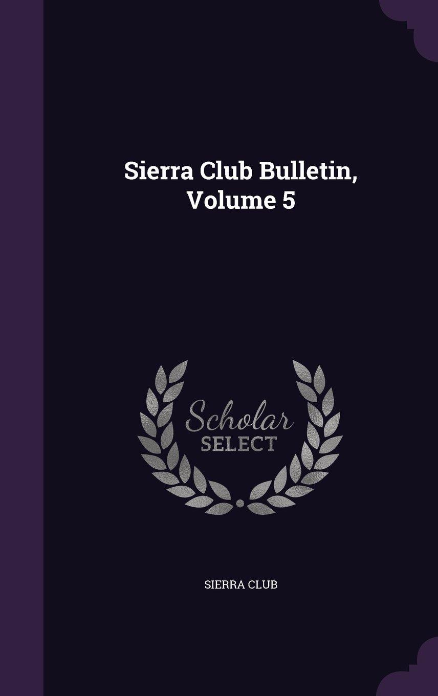 Sierra Club Bulletin, Volume 5 pdf