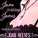 Jane (I'm-Still-Single) Jones Audiobook by Joan Reeves Narrated by Leah Frederick