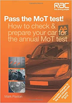 Book Pass the MoT Test!: How to check and prepare your car for the annual MoT test (RAC Handbook)