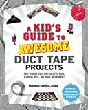 img - for A Kid's Guide to Awesome Duct Tape Projects: How to Make Your Own Wallets, Bags, Flowers, Hats, and Much, Much More! book / textbook / text book